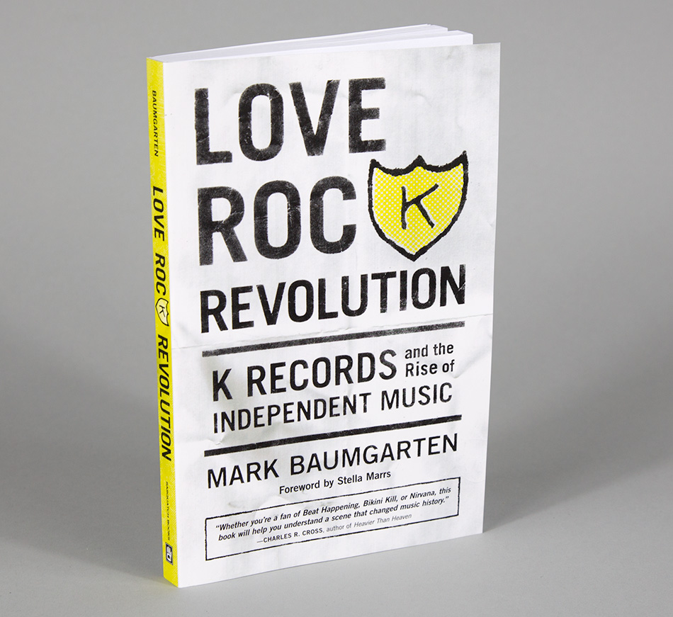 Love Rock Revolution: K Records and the Rise of Independent Music, Baumgarten, Mark